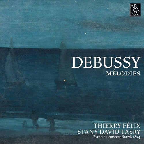 Arcana_A446_DEBUSSY_Mélodies_Thierry Félix_, Stany David Lasry