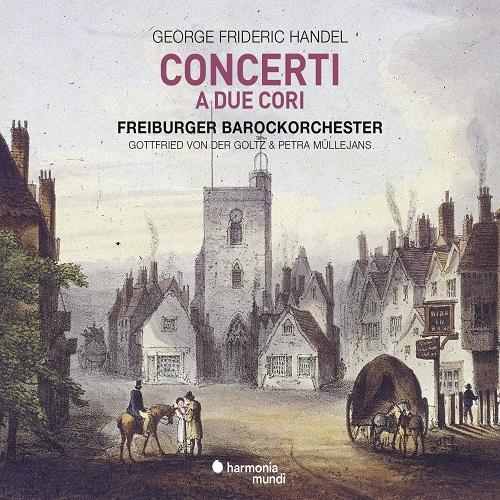 Harmonia Mundi_HMM905272_Handel_Concerti a due Cori_Freiburger Barockorchester