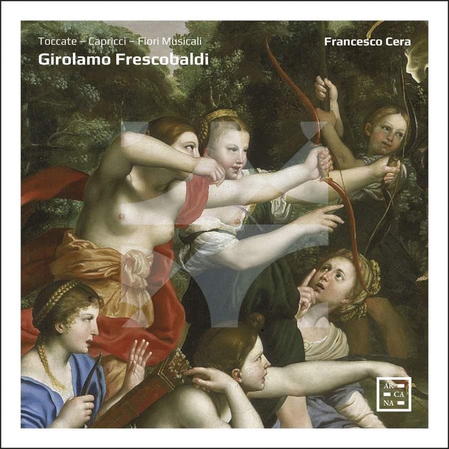 Arcana_A463_3760195734636_FRESCOBALDI_Toccate, Capricci, Fiori Musicali_Francesco Cera