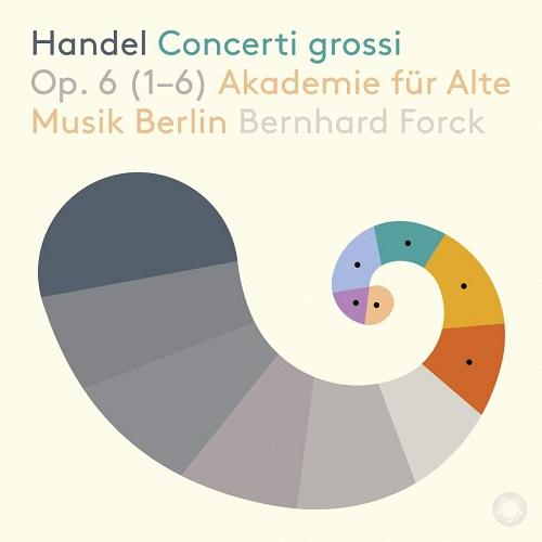 PTC5186737_827949073762_Handel_Concerti grossi Op. 6_Bernhard Forck_Akademie für Alte Musik Berlin