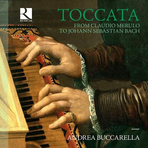 Ricercar_RIC407_5400439004078_Toccata. Da Claudio Merulo a Johann Sebastian Bach_Andrea Buccarella