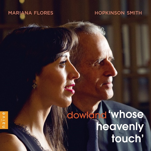 Naïve_E8941_0822186089415_Dowland_Whose heavenly touch_Mariana Flores_Hopkinson Smith