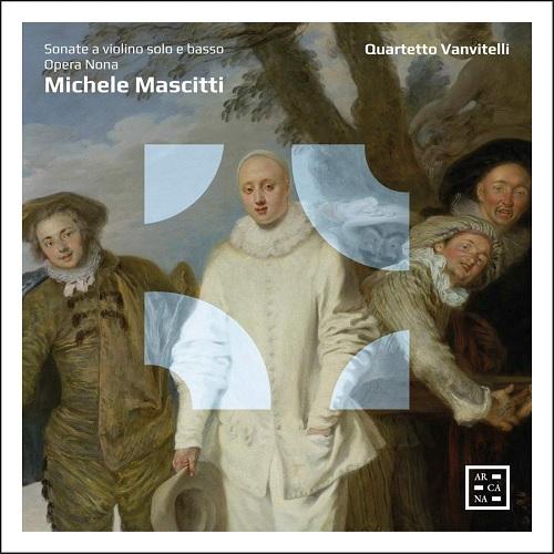 Arcana_A473_MASCITTI_Sonate a violino solo e basso_Quartetto Vanvitelli