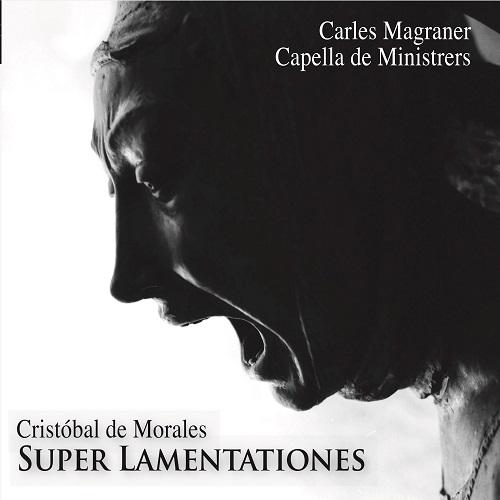 CDM2048_8216116220481_MORALES_Super Lamentationes_Capella de Ministrers_Carles Magraner