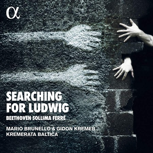 ALPHA660_3760014196607_Searching for Ludwig_Kremerata Baltica_Gidon Kremer_Mario Brunello