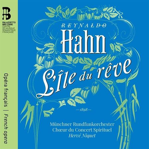 Bru Zane_BZ1042_9788409217861_HAHN_L'Île du rêve_Coro del Concert Spirituel_Orchestra della Radio di Monaco_Hervé Niquet