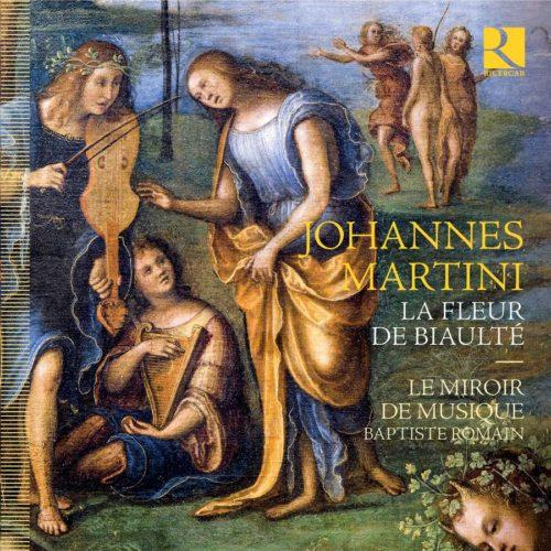 Ricercar RIC430 5400439004306 Johannes Martini Martini- La fleur de biaulté Le miroir de musique; Baptiste Romain
