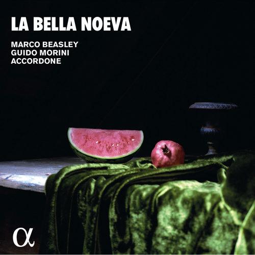 ALPHA615 3760014196157 Various Composers La bella noeva Marco Beasley; Guido Morini; Accordone