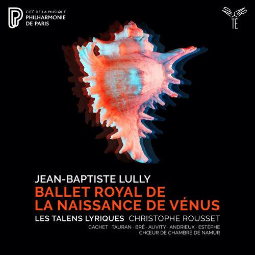 Aparte_AP255_5400863050085 Jean Baptiste Lully La Naissance de Venus_Les Talens Lyriques_Christophe Rousset